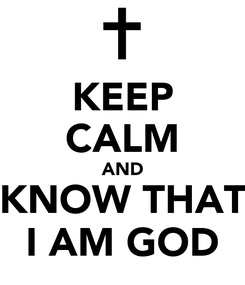 Poster: KEEP CALM AND KNOW THAT I AM GOD