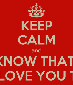 Poster: KEEP CALM and KNOW THAT  I STILL LOVE YOU TSHEPO