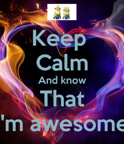 Poster: Keep  Calm And know That I'm awesome