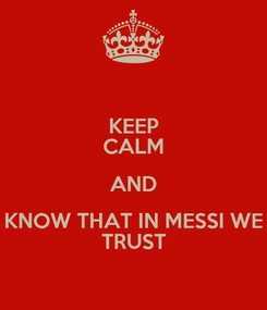 Poster: KEEP CALM AND KNOW THAT IN MESSI WE TRUST