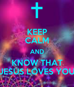 Poster: KEEP CALM AND KNOW THAT JESUS LOVES YOU