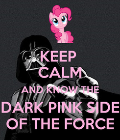 Poster: KEEP  CALM AND KNOW THE DARK PINK SIDE OF THE FORCE