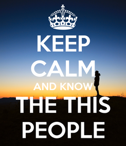 Poster: KEEP CALM AND KNOW THE THIS PEOPLE