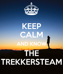 Poster: KEEP CALM AND KNOW THE TREKKERSTEAM
