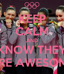 Poster: KEEP CALM AND KNOW THEY ARE AWESOME