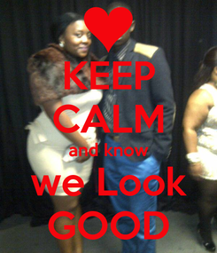 Poster: KEEP CALM and know we Look GOOD