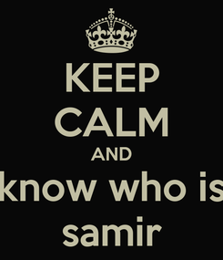 Poster: KEEP CALM AND know who is samir