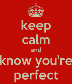 Poster: keep calm and know you're perfect