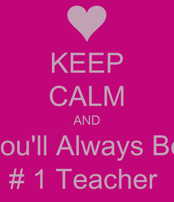 Poster: KEEP CALM AND Know You'll Always Be Sam's # 1 Teacher