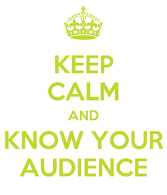 Poster: KEEP CALM AND KNOW YOUR AUDIENCE