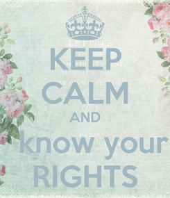 Poster: KEEP CALM AND   know your RIGHTS