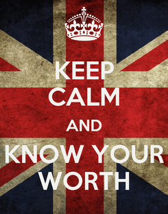 Poster: KEEP CALM AND KNOW YOUR WORTH