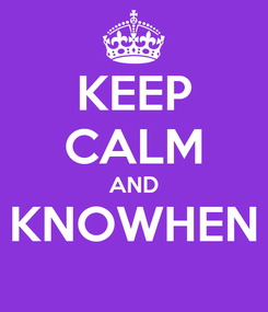 Poster: KEEP CALM AND KNOWHEN