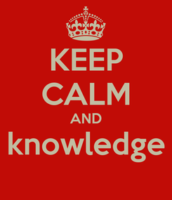 Poster: KEEP CALM AND knowledge