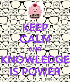 Poster: KEEP CALM AND KNOWLEDGE IS POWER