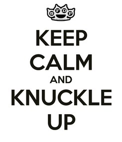 Poster: KEEP CALM AND KNUCKLE UP