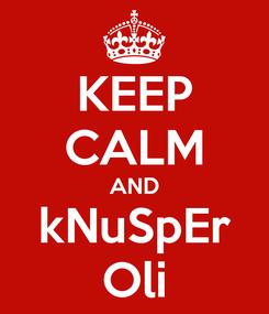 Poster: KEEP CALM AND kNuSpEr Oli