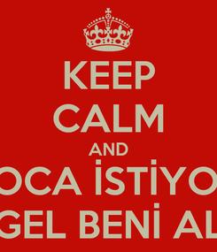 Poster: KEEP CALM AND KOCA İSTİYOM GEL BENİ AL