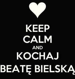 Poster: KEEP CALM AND KOCHAJ BEATĘ BIELSKĄ