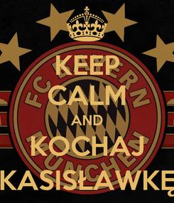 Poster: KEEP CALM AND KOCHAJ KASISŁAWKĘ