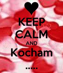 Poster: KEEP CALM AND Kocham .....