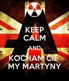 Poster: KEEP CALM AND KOCHAM CIE  MY MARTYNY