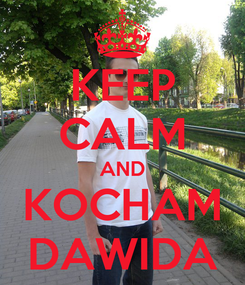 Poster: KEEP CALM AND KOCHAM DAWIDA