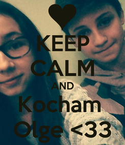 Poster: KEEP CALM AND Kocham  Olge <33