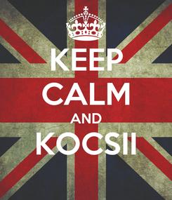 Poster: KEEP CALM AND KOCSII