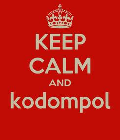 Poster: KEEP CALM AND kodompol