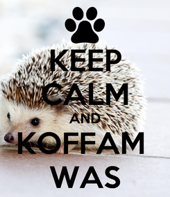 Poster: KEEP CALM AND KOFFAM  WAS