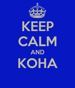 Poster: KEEP CALM AND KOHA
