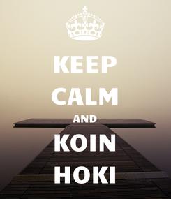 Poster: KEEP CALM AND KOIN HOKI