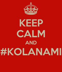 Poster: KEEP CALM AND #KOLANAMI
