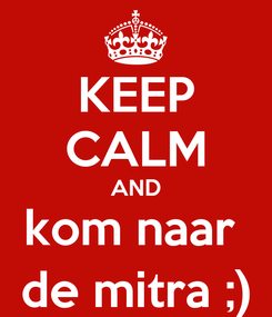 Poster: KEEP CALM AND kom naar  de mitra ;)