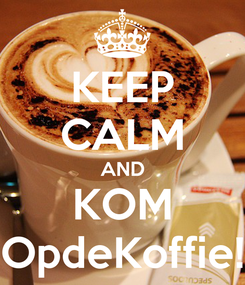Poster: KEEP CALM AND KOM OpdeKoffie!