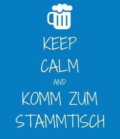 Poster: KEEP CALM AND KOMM ZUM STAMMTISCH