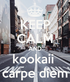 Poster: KEEP CALM AND kookaii  carpe diem