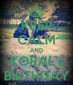 Poster: KEEP CALM AND KORAL's BİRTHDAY