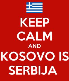 Poster: KEEP CALM AND KOSOVO IS SERBIJA
