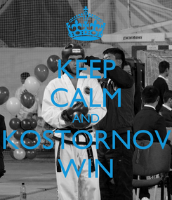 Poster: KEEP CALM AND KOSTORNOV WIN