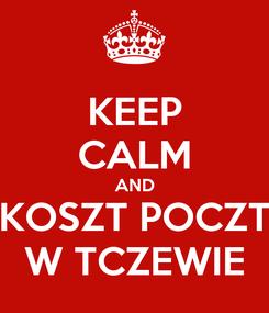 Poster: KEEP CALM AND KOSZT POCZT W TCZEWIE