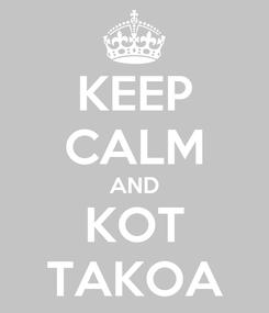 Poster: KEEP CALM AND KOT TAKOA