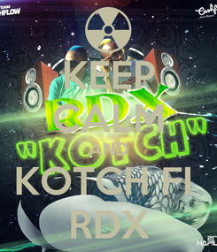Poster: KEEP CALM AND KOTCH FI  RDX