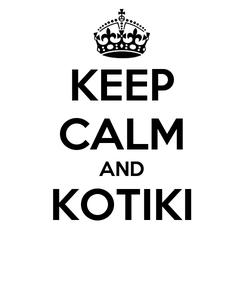 Poster: KEEP CALM AND KOTIKI