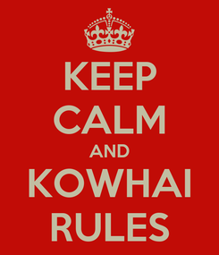 Poster: KEEP CALM AND KOWHAI RULES