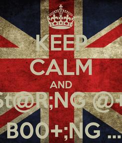 Poster: KEEP CALM AND k€€p $t@R;NG @+ €!!C¥ @ND K€€P B00+;NG ... !0v€  ¥@!!