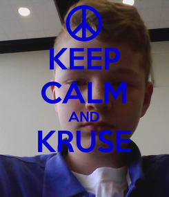 Poster: KEEP CALM AND KRUSE