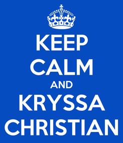Poster: KEEP CALM AND KRYSSA CHRISTIAN
