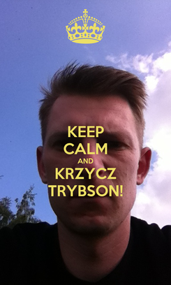 Poster: KEEP CALM AND KRZYCZ TRYBSON!